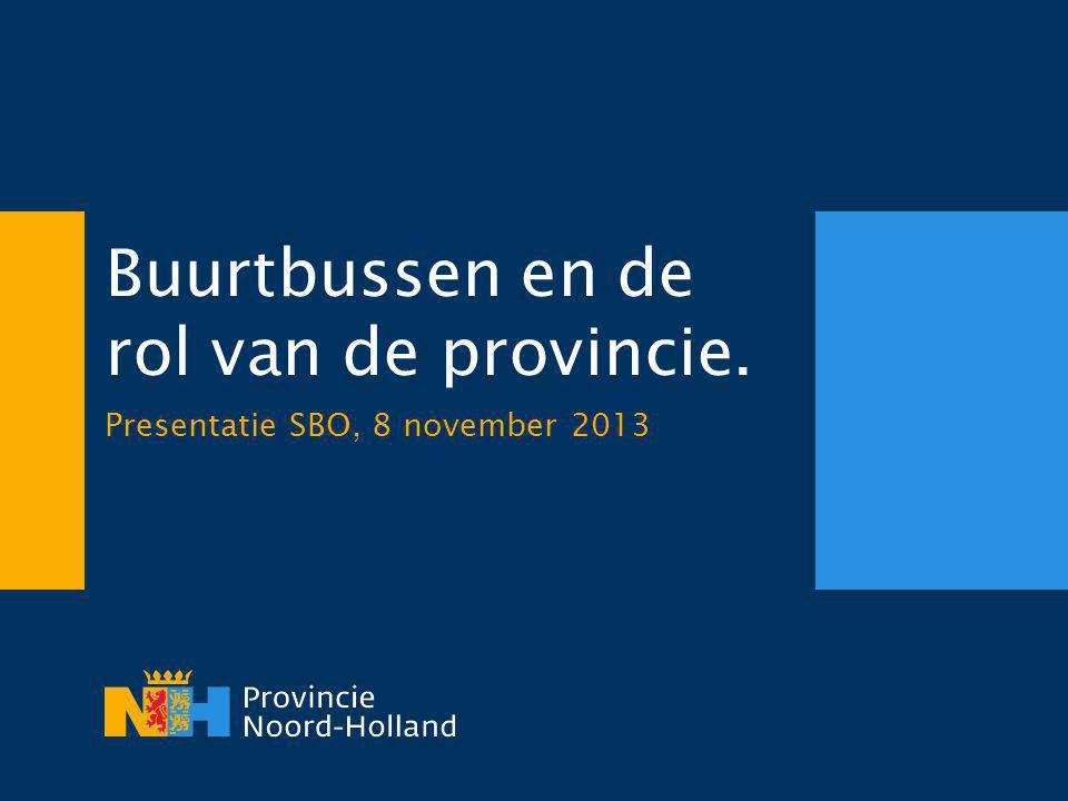 Buurtbussen en de rol van de provincie. Presentatie SBO, 8 november 2013
