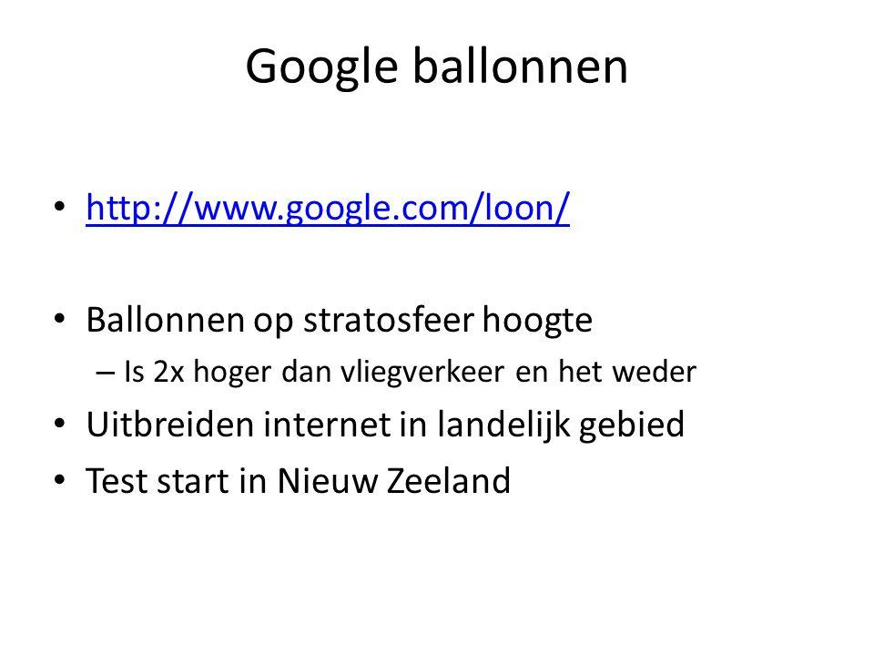 Google ballonnen http://www.google.com/loon/ Ballonnen op stratosfeer hoogte – Is 2x hoger dan vliegverkeer en het weder Uitbreiden internet in landelijk gebied Test start in Nieuw Zeeland