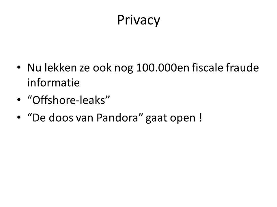 Privacy Nu lekken ze ook nog 100.000en fiscale fraude informatie Offshore-leaks De doos van Pandora gaat open !