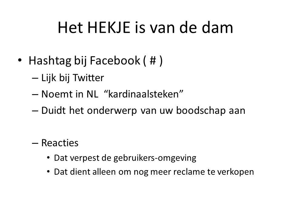 Het HEKJE is van de dam Hashtag bij Facebook ( # ) – Lijk bij Twitter – Noemt in NL kardinaalsteken – Duidt het onderwerp van uw boodschap aan – Reacties Dat verpest de gebruikers-omgeving Dat dient alleen om nog meer reclame te verkopen