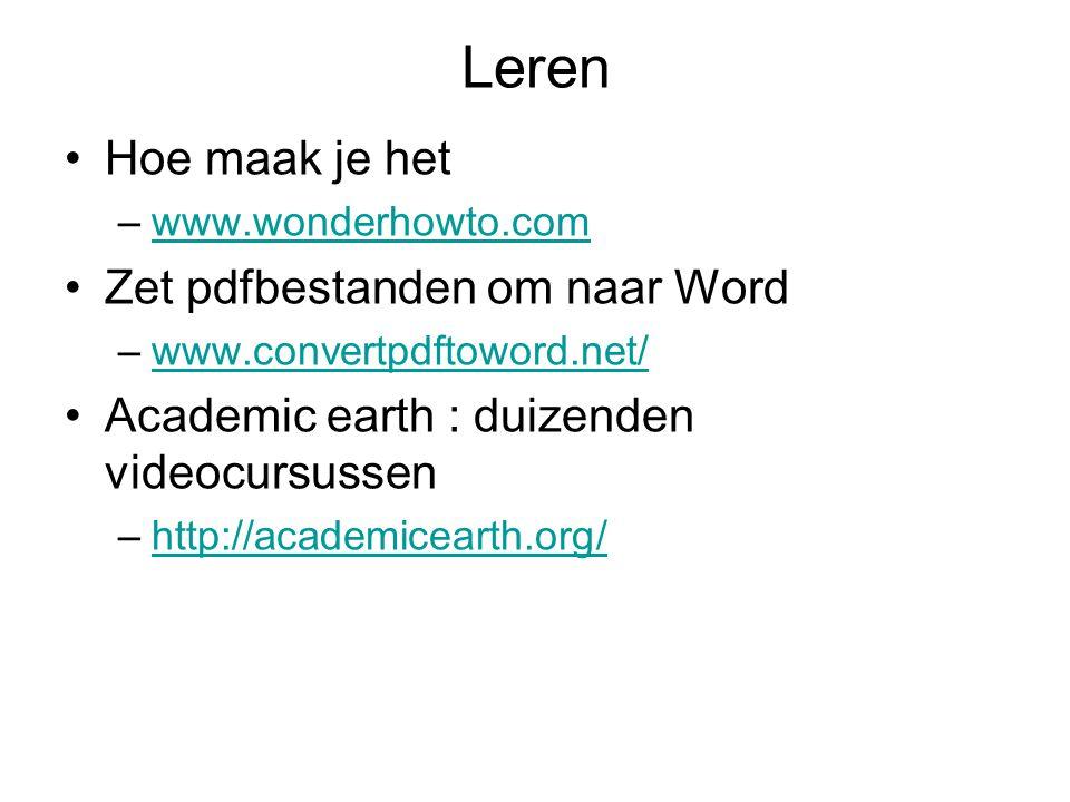 Leren Hoe maak je het –www.wonderhowto.comwww.wonderhowto.com Zet pdfbestanden om naar Word –www.convertpdftoword.net/www.convertpdftoword.net/ Academic earth : duizenden videocursussen –http://academicearth.org/http://academicearth.org/