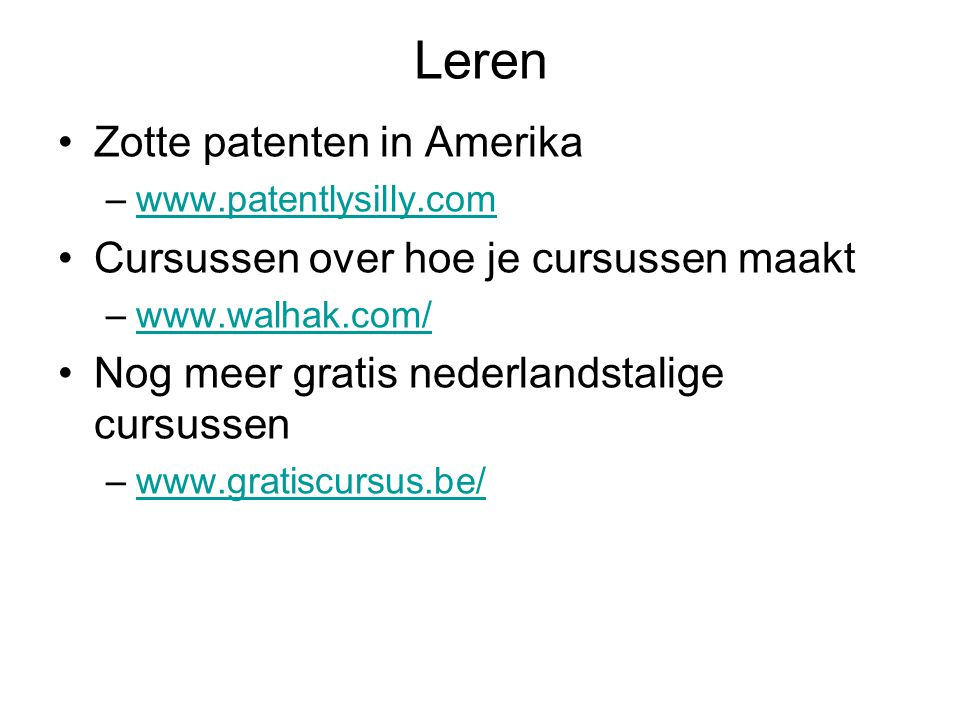 Leren Zotte patenten in Amerika –www.patentlysilly.comwww.patentlysilly.com Cursussen over hoe je cursussen maakt –www.walhak.com/www.walhak.com/ Nog