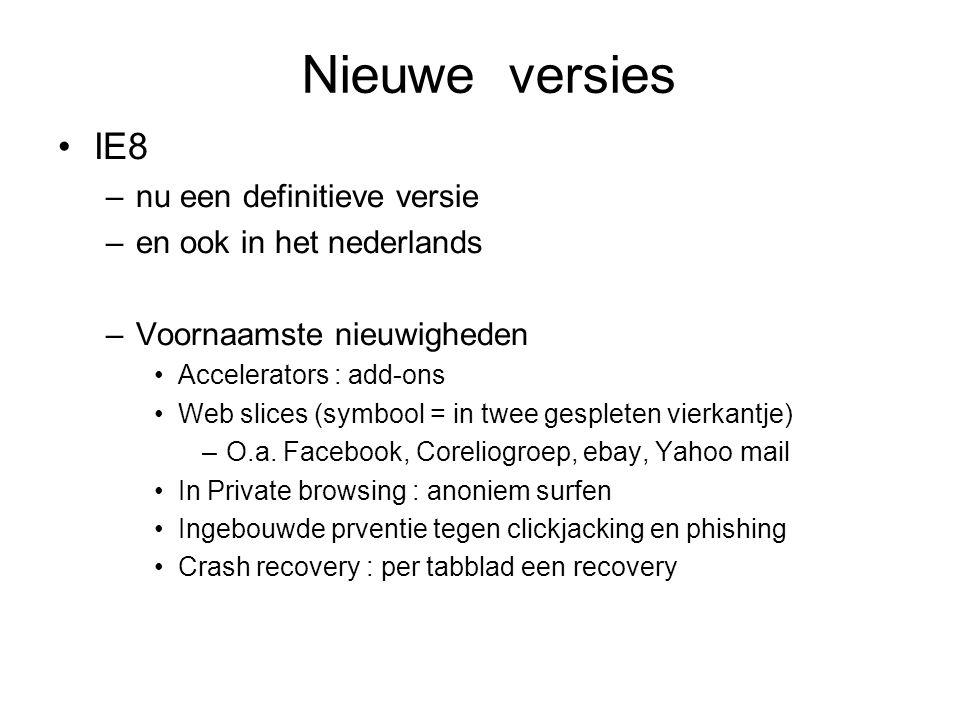 Nieuwe versies IE8 –nu een definitieve versie –en ook in het nederlands –Voornaamste nieuwigheden Accelerators : add-ons Web slices (symbool = in twee gespleten vierkantje) –O.a.