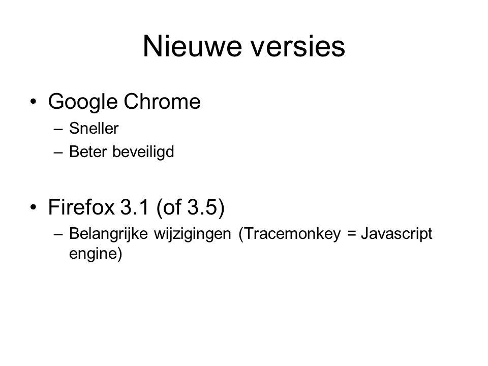Nieuwe versies Google Chrome –Sneller –Beter beveiligd Firefox 3.1 (of 3.5) –Belangrijke wijzigingen (Tracemonkey = Javascript engine)