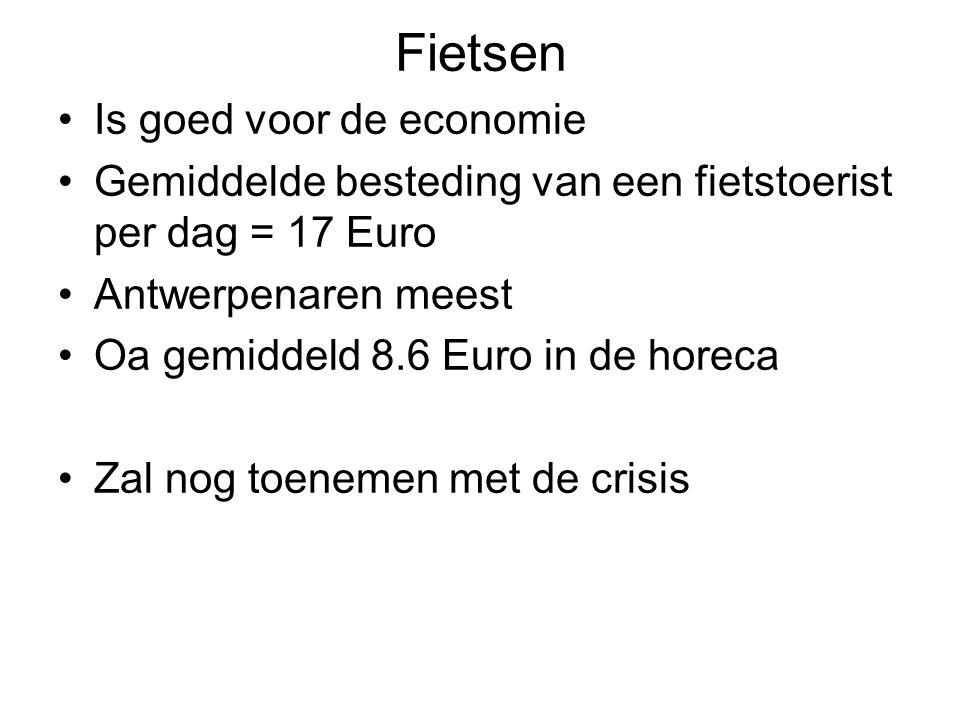 Fietsen Is goed voor de economie Gemiddelde besteding van een fietstoerist per dag = 17 Euro Antwerpenaren meest Oa gemiddeld 8.6 Euro in de horeca Zal nog toenemen met de crisis