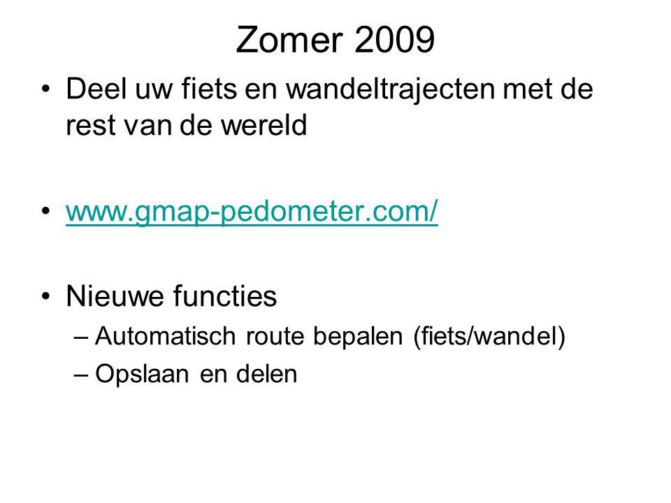 Zomer 2009 Deel uw fiets en wandeltrajecten met de rest van de wereld www.gmap-pedometer.com/ Nieuwe functies –Automatisch route bepalen (fiets/wandel) –Opslaan en delen