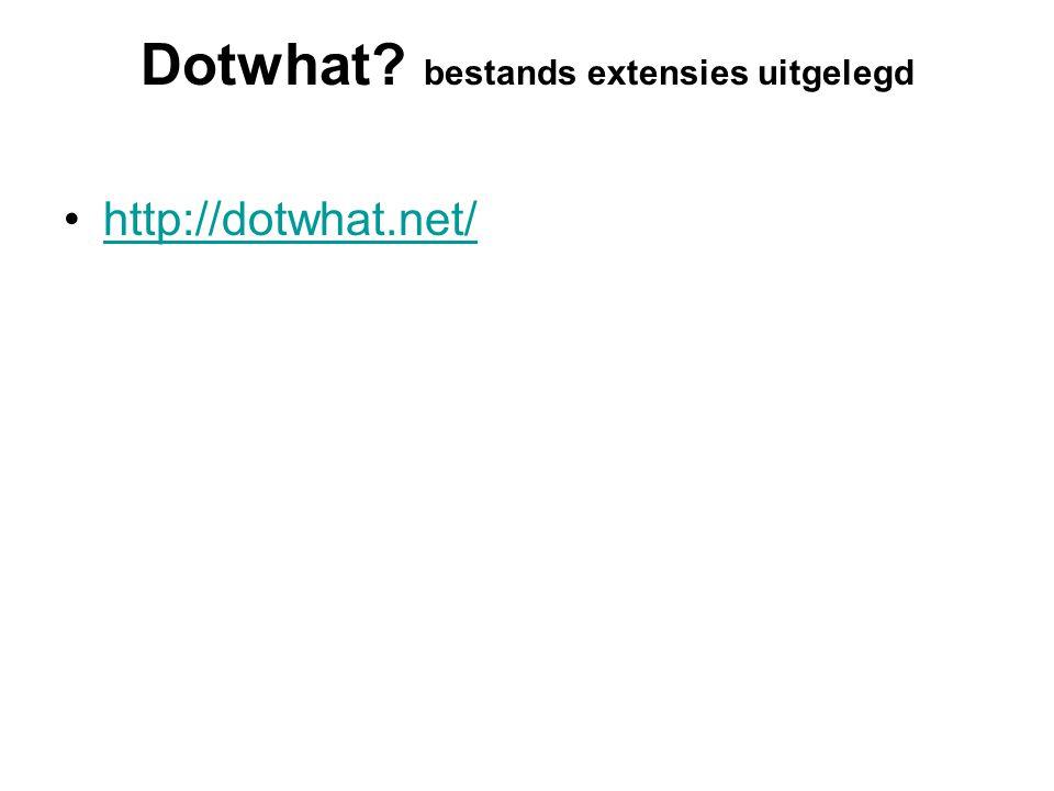 Dotwhat bestands extensies uitgelegd http://dotwhat.net/