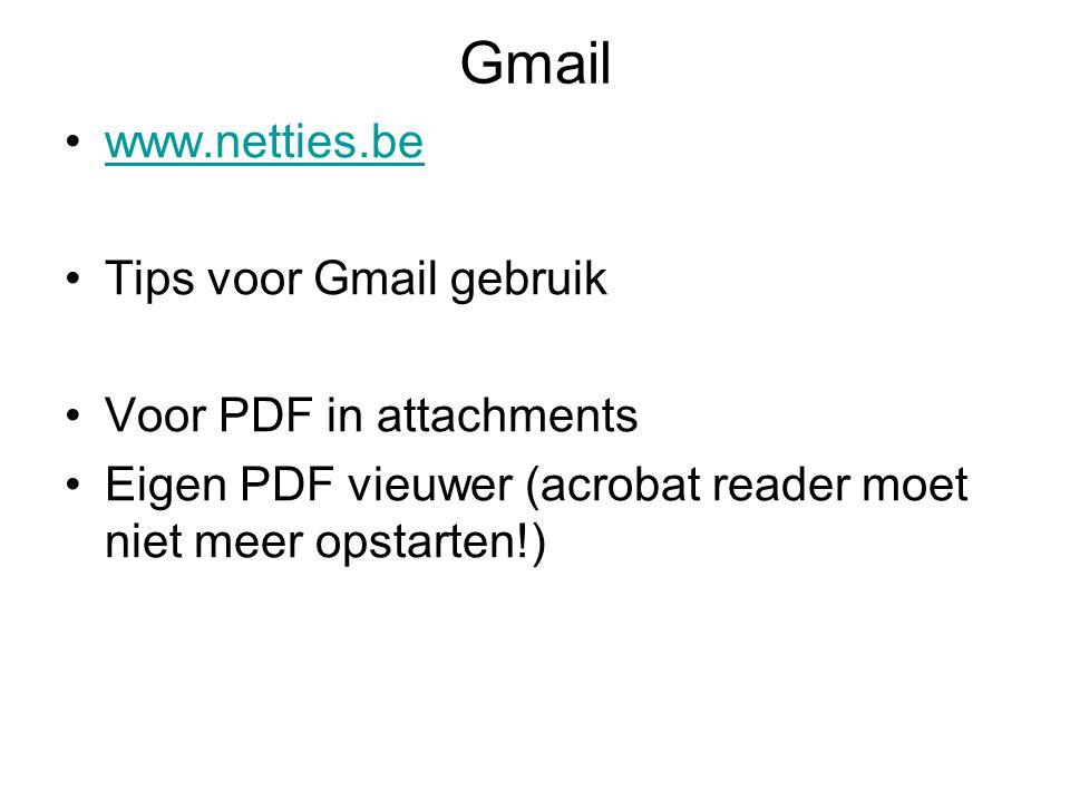 Gmail www.netties.be Tips voor Gmail gebruik Voor PDF in attachments Eigen PDF vieuwer (acrobat reader moet niet meer opstarten!)