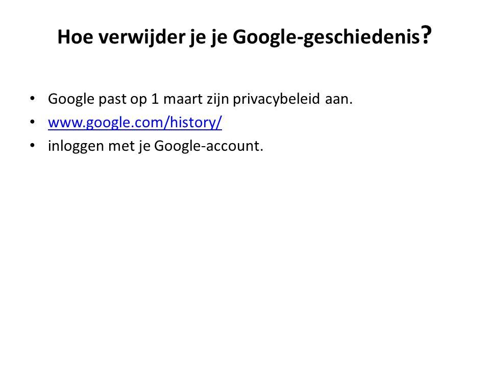 Hoe verwijder je je Google-geschiedenis . Google past op 1 maart zijn privacybeleid aan.
