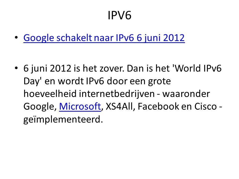 IPV6 Google schakelt naar IPv6 6 juni 2012 6 juni 2012 is het zover.