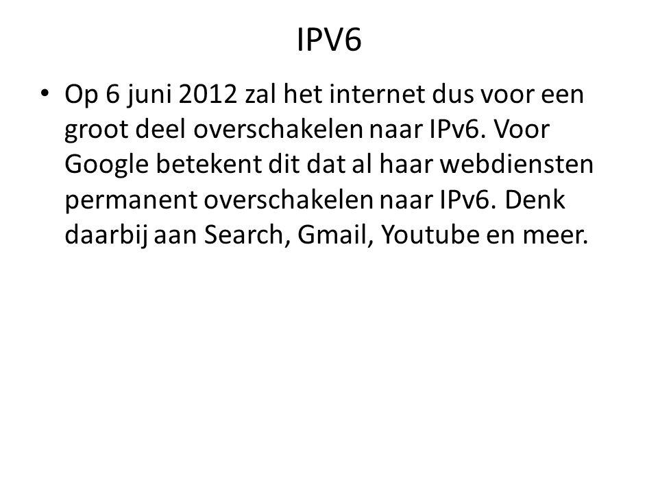 IPV6 Op 6 juni 2012 zal het internet dus voor een groot deel overschakelen naar IPv6.
