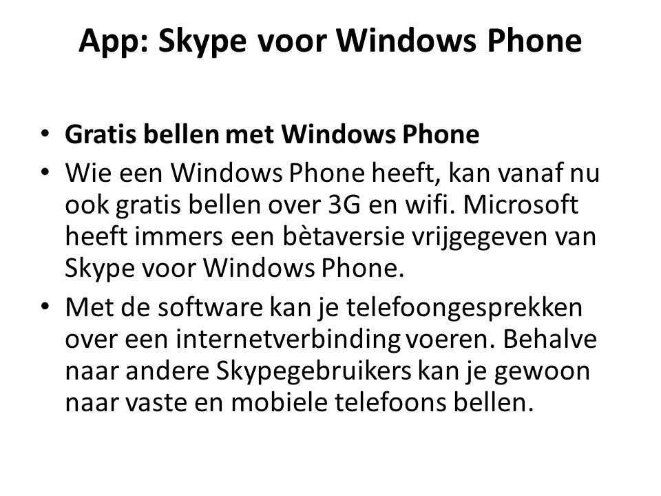 App: Skype voor Windows Phone Gratis bellen met Windows Phone Wie een Windows Phone heeft, kan vanaf nu ook gratis bellen over 3G en wifi.
