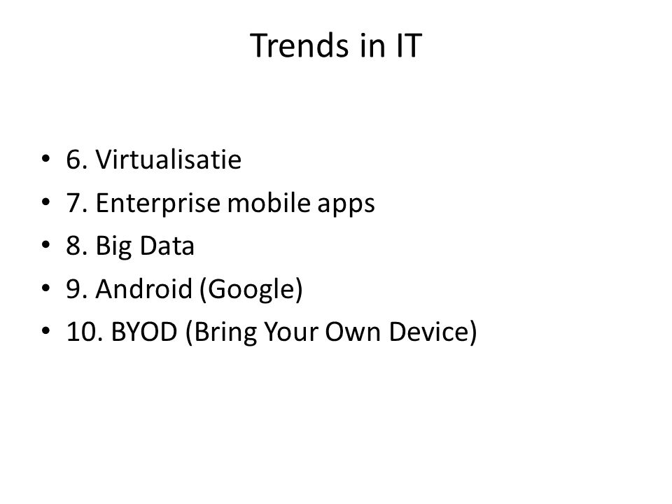 Trends in IT 6. Virtualisatie 7. Enterprise mobile apps 8.