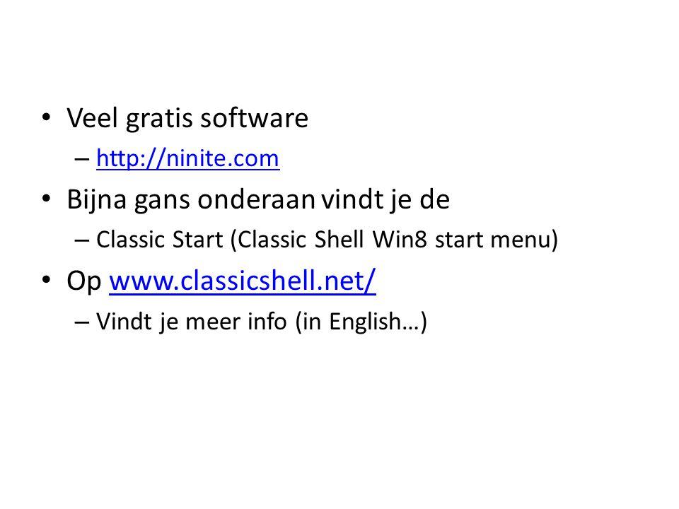 Veel gratis software – http://ninite.com http://ninite.com Bijna gans onderaan vindt je de – Classic Start (Classic Shell Win8 start menu) Op www.classicshell.net/www.classicshell.net/ – Vindt je meer info (in English…)