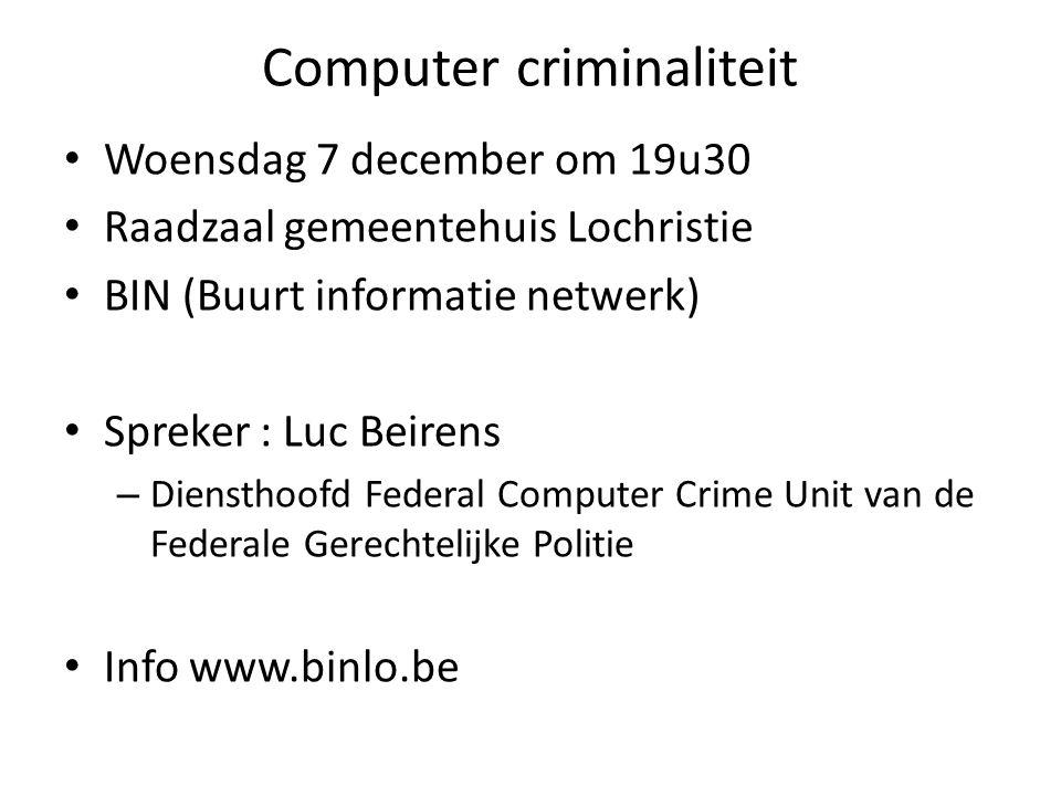 Computer criminaliteit Woensdag 7 december om 19u30 Raadzaal gemeentehuis Lochristie BIN (Buurt informatie netwerk) Spreker : Luc Beirens – Diensthoofd Federal Computer Crime Unit van de Federale Gerechtelijke Politie Info www.binlo.be