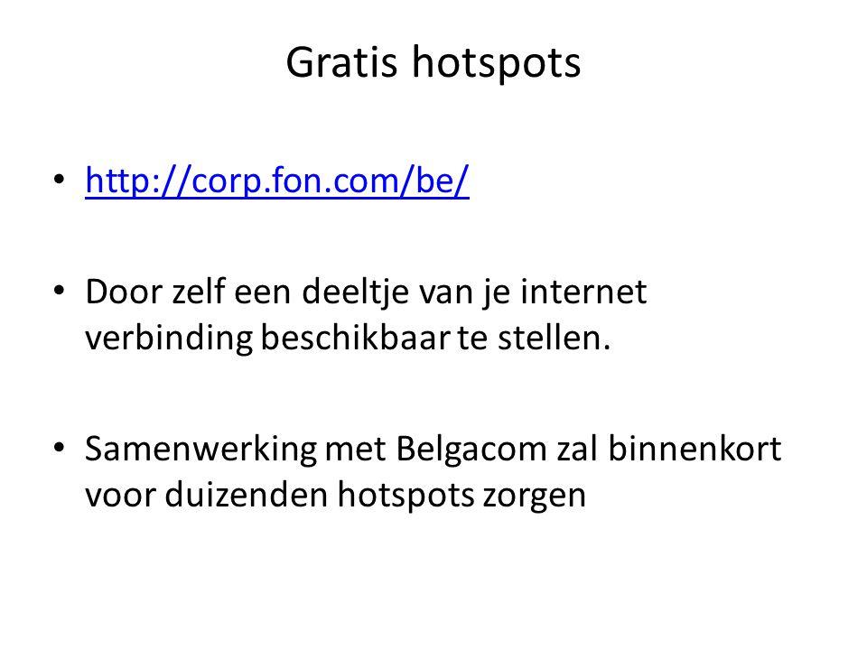 Gratis hotspots http://corp.fon.com/be/ Door zelf een deeltje van je internet verbinding beschikbaar te stellen.