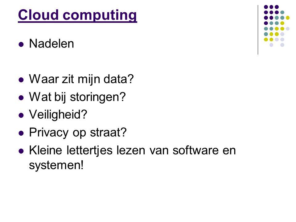 Cloud computing Nadelen Waar zit mijn data. Wat bij storingen.