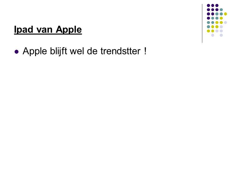 Ipad van Apple Apple blijft wel de trendstter !