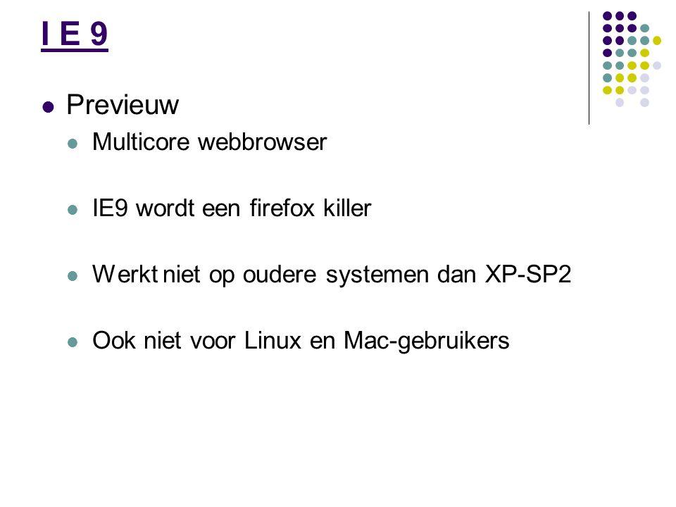 I E 9 Previeuw Multicore webbrowser IE9 wordt een firefox killer Werkt niet op oudere systemen dan XP-SP2 Ook niet voor Linux en Mac-gebruikers