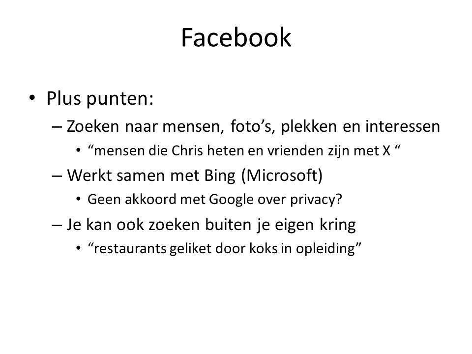Facebook Plus punten: – Zoeken naar mensen, foto's, plekken en interessen mensen die Chris heten en vrienden zijn met X – Werkt samen met Bing (Microsoft) Geen akkoord met Google over privacy.