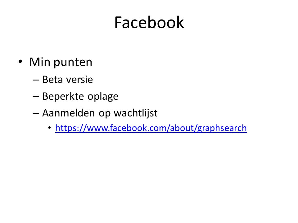 Facebook Min punten – Beta versie – Beperkte oplage – Aanmelden op wachtlijst https://www.facebook.com/about/graphsearch