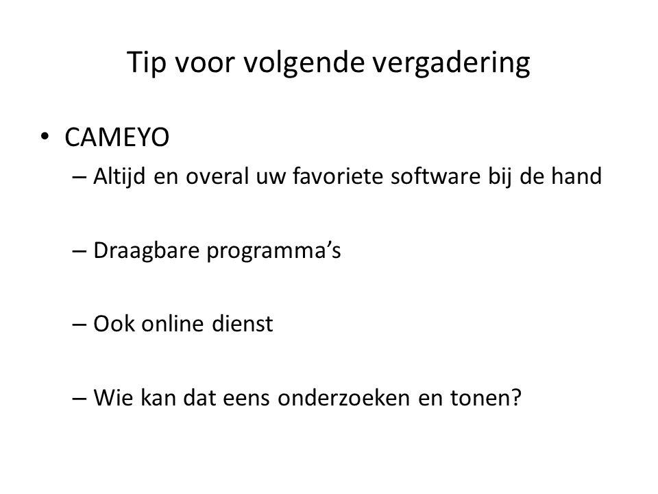 Tip voor volgende vergadering CAMEYO – Altijd en overal uw favoriete software bij de hand – Draagbare programma's – Ook online dienst – Wie kan dat eens onderzoeken en tonen?