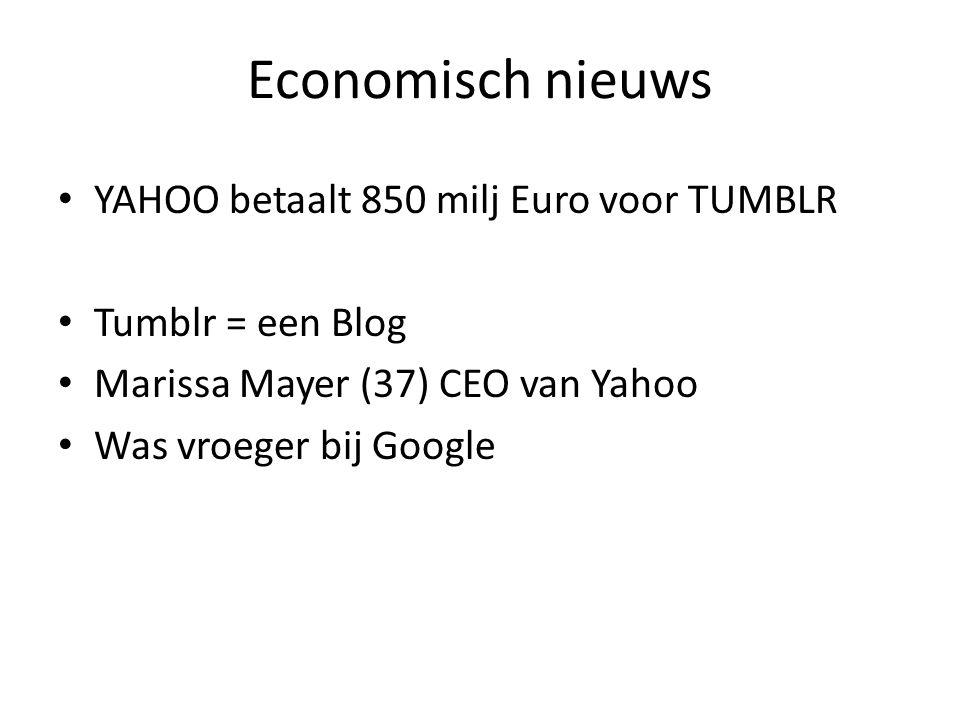 Economisch nieuws YAHOO betaalt 850 milj Euro voor TUMBLR Tumblr = een Blog Marissa Mayer (37) CEO van Yahoo Was vroeger bij Google