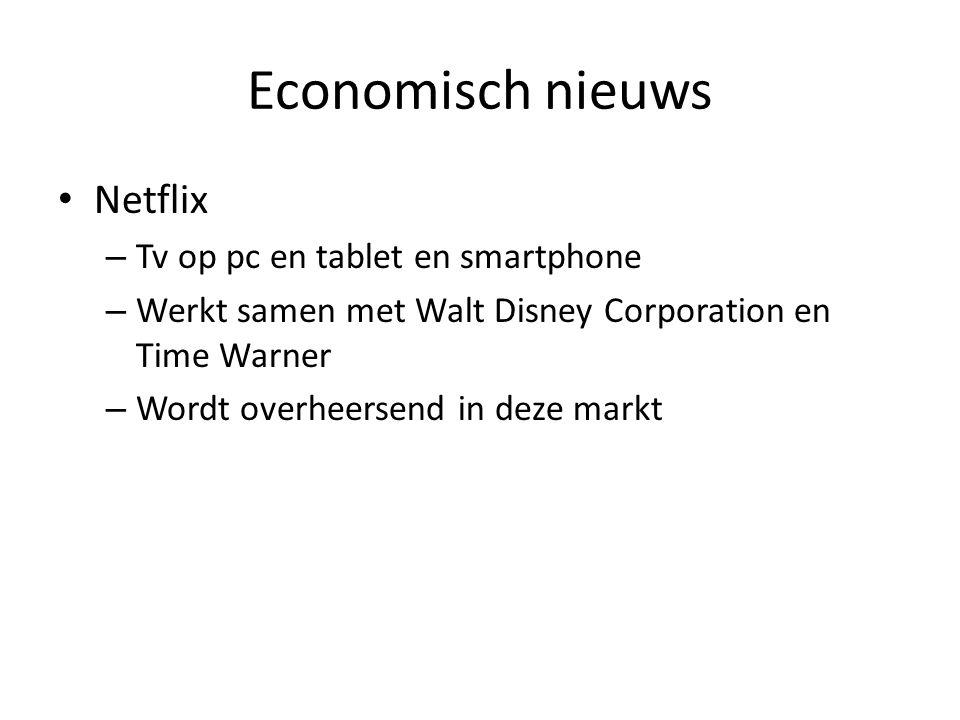Economisch nieuws Netflix – Tv op pc en tablet en smartphone – Werkt samen met Walt Disney Corporation en Time Warner – Wordt overheersend in deze markt
