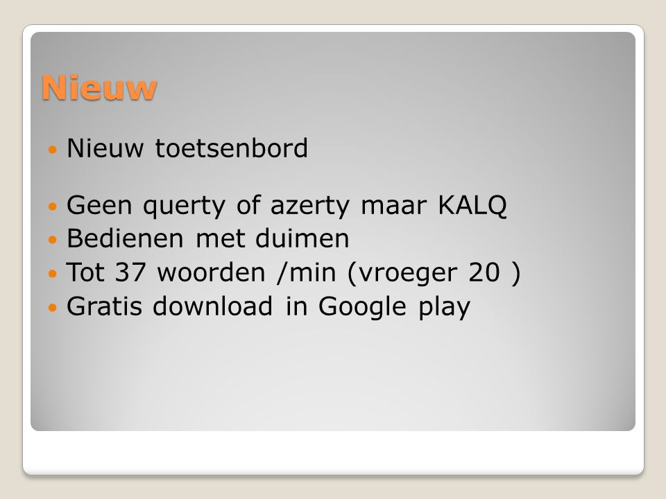 Nieuw Nieuw toetsenbord Geen querty of azerty maar KALQ Bedienen met duimen Tot 37 woorden /min (vroeger 20 ) Gratis download in Google play
