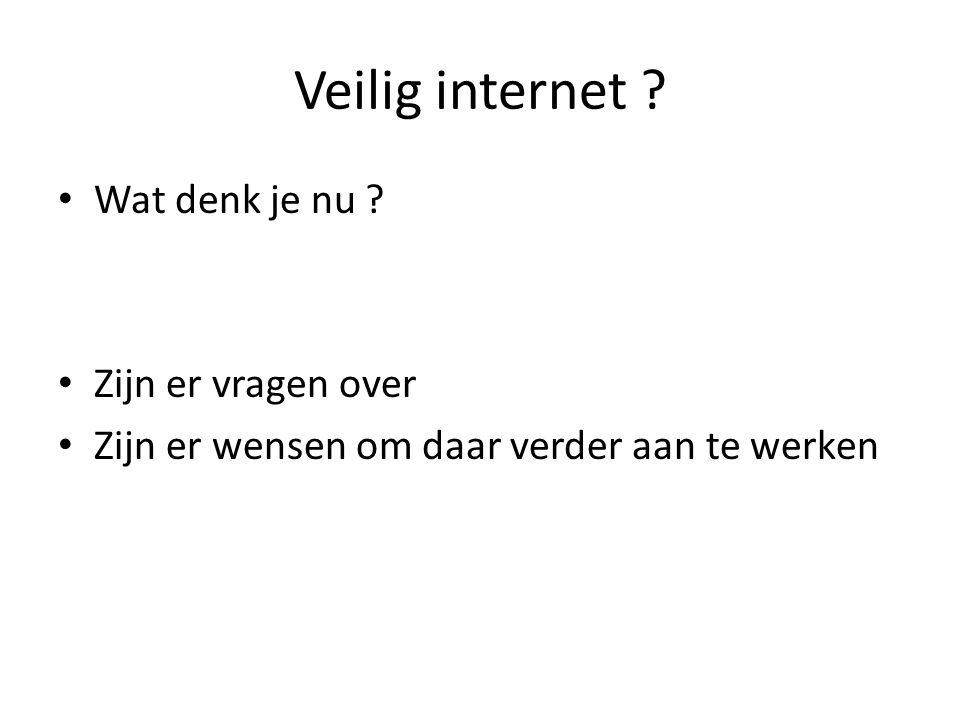 Veilig internet ? Wat denk je nu ? Zijn er vragen over Zijn er wensen om daar verder aan te werken