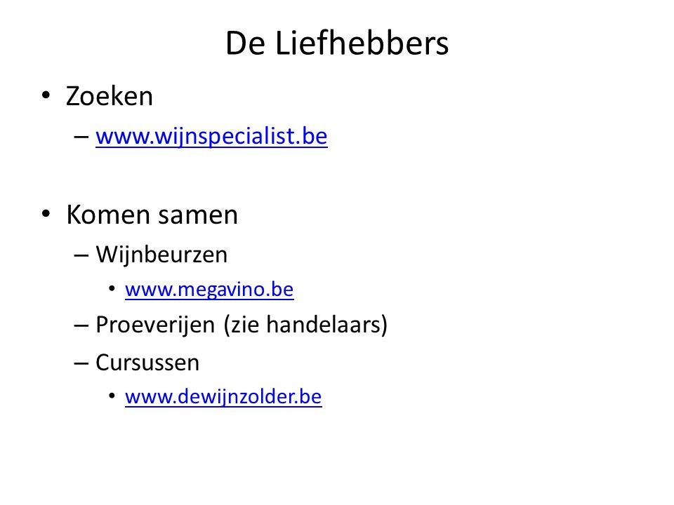 De Liefhebbers Zoeken – www.wijnspecialist.be www.wijnspecialist.be Komen samen – Wijnbeurzen www.megavino.be – Proeverijen (zie handelaars) – Cursussen www.dewijnzolder.be