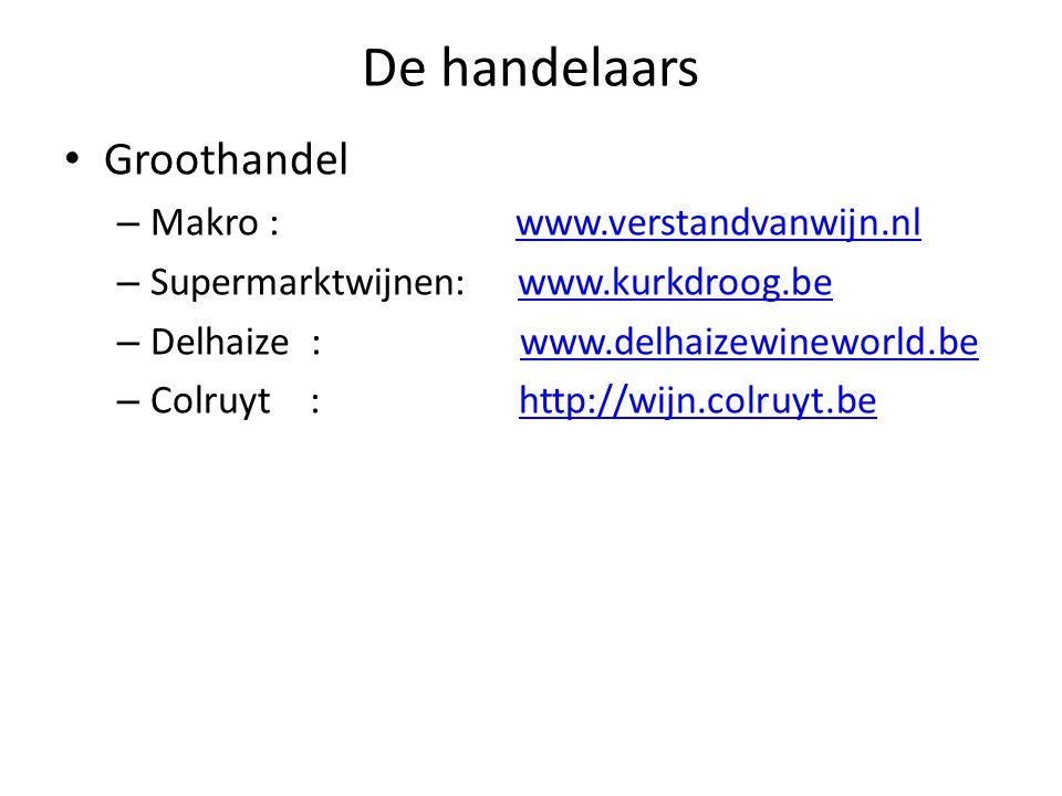 De handelaars Groothandel – Makro : www.verstandvanwijn.nlwww.verstandvanwijn.nl – Supermarktwijnen: www.kurkdroog.bewww.kurkdroog.be – Delhaize : www.delhaizewineworld.bewww.delhaizewineworld.be – Colruyt : http://wijn.colruyt.behttp://wijn.colruyt.be
