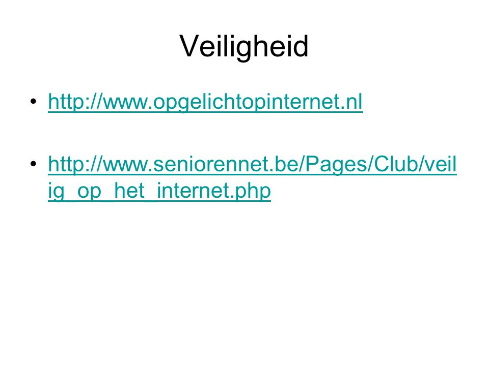 Veiligheid http://www.opgelichtopinternet.nl http://www.seniorennet.be/Pages/Club/veil ig_op_het_internet.phphttp://www.seniorennet.be/Pages/Club/veil ig_op_het_internet.php