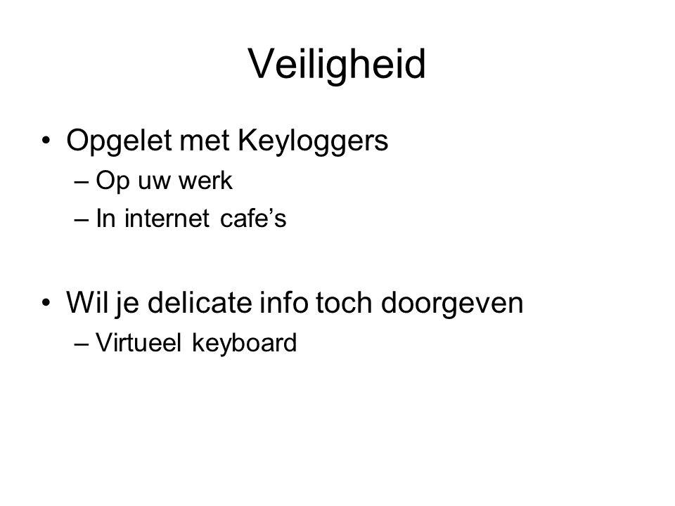 Veiligheid Opgelet met Keyloggers –Op uw werk –In internet cafe's Wil je delicate info toch doorgeven –Virtueel keyboard