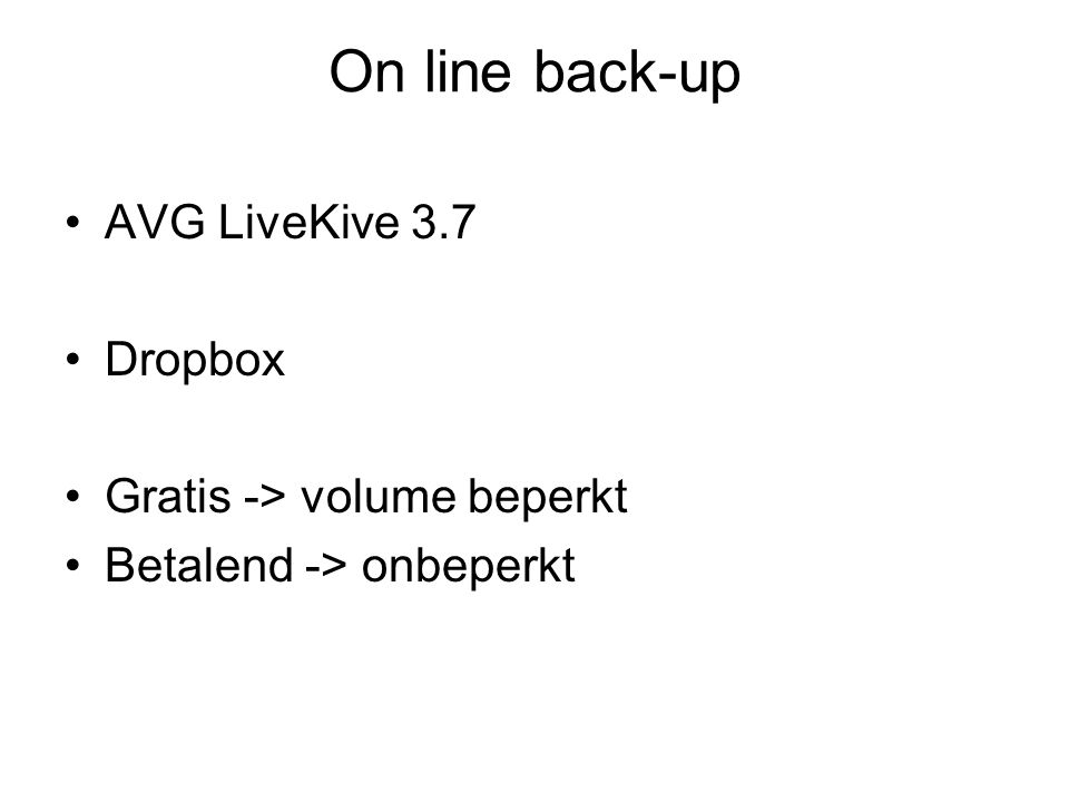 On line back-up AVG LiveKive 3.7 Dropbox Gratis -> volume beperkt Betalend -> onbeperkt