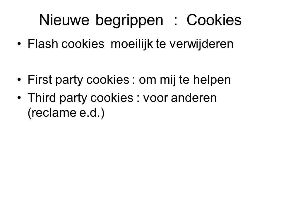 Nieuwe begrippen : Cookies Flash cookies moeilijk te verwijderen First party cookies : om mij te helpen Third party cookies : voor anderen (reclame e.d.)