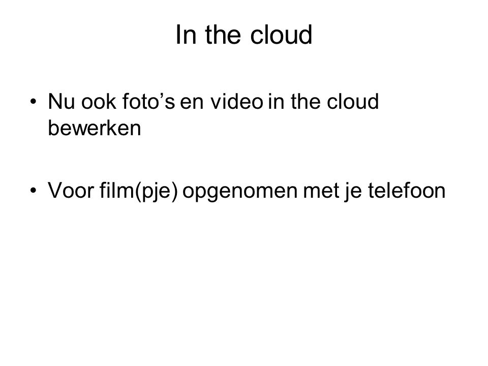 In the cloud Nu ook foto's en video in the cloud bewerken Voor film(pje) opgenomen met je telefoon