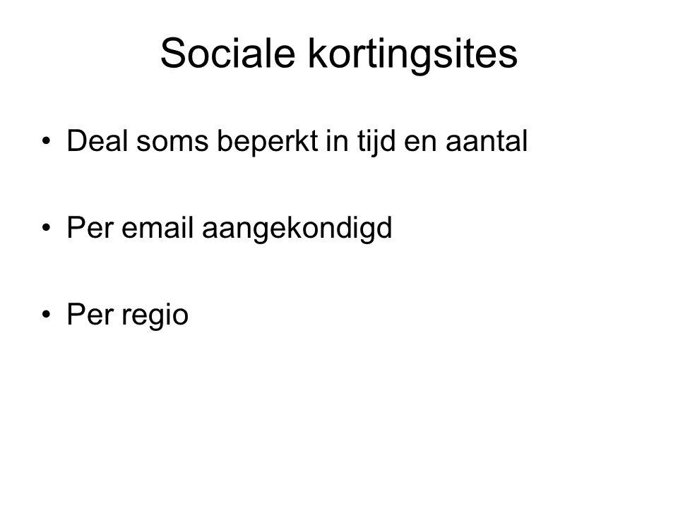 Sociale kortingsites Deal soms beperkt in tijd en aantal Per email aangekondigd Per regio