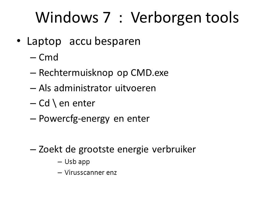 Windows 7 : Verborgen tools Laptop accu besparen – Cmd – Rechtermuisknop op CMD.exe – Als administrator uitvoeren – Cd \ en enter – Powercfg-energy en enter – Zoekt de grootste energie verbruiker – Usb app – Virusscanner enz