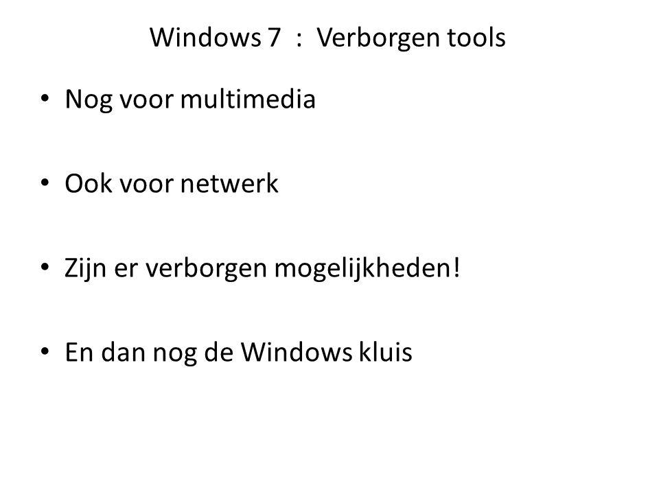Windows 7 : Verborgen tools Nog voor multimedia Ook voor netwerk Zijn er verborgen mogelijkheden! En dan nog de Windows kluis