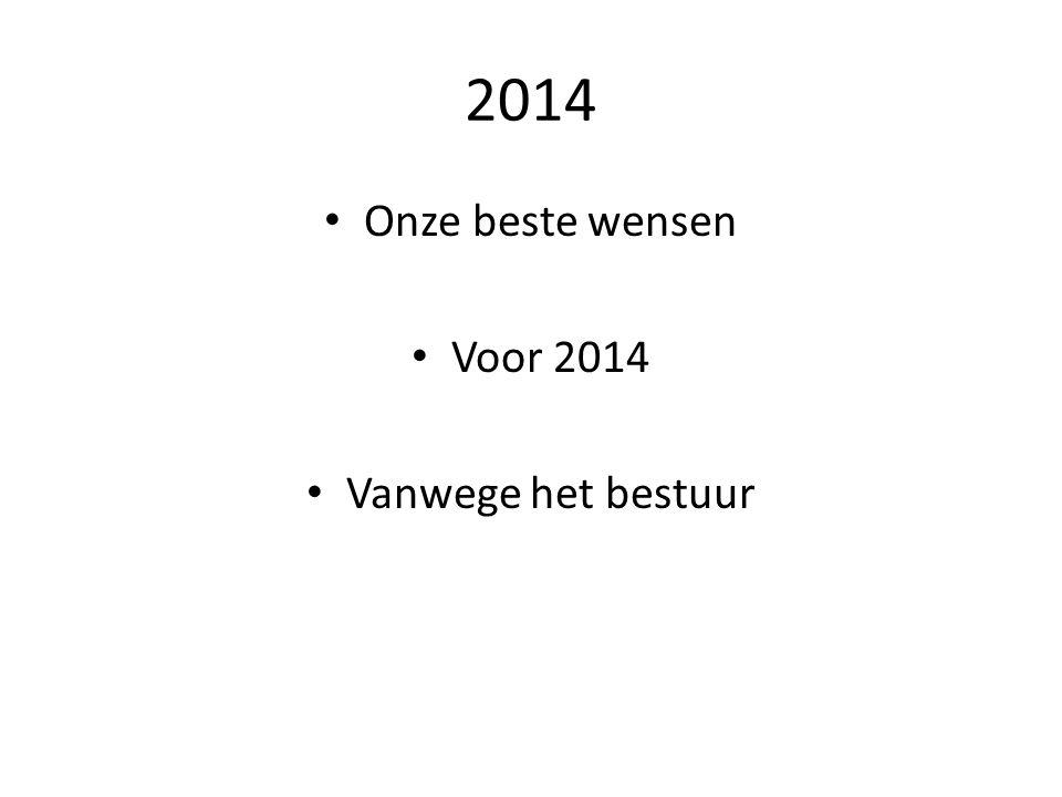2014 Onze beste wensen Voor 2014 Vanwege het bestuur