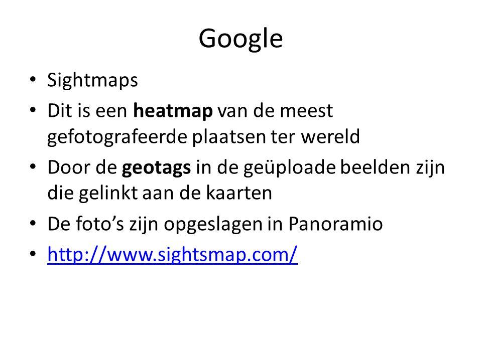 Google Sightmaps Dit is een heatmap van de meest gefotografeerde plaatsen ter wereld Door de geotags in de geüploade beelden zijn die gelinkt aan de kaarten De foto's zijn opgeslagen in Panoramio http://www.sightsmap.com/