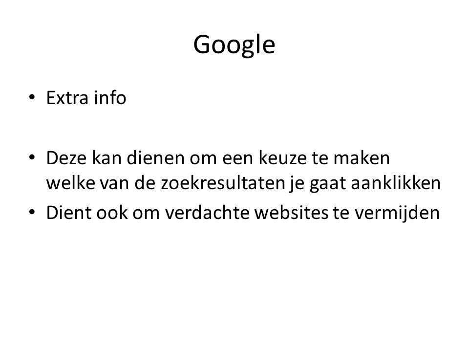 Google Extra info Deze kan dienen om een keuze te maken welke van de zoekresultaten je gaat aanklikken Dient ook om verdachte websites te vermijden
