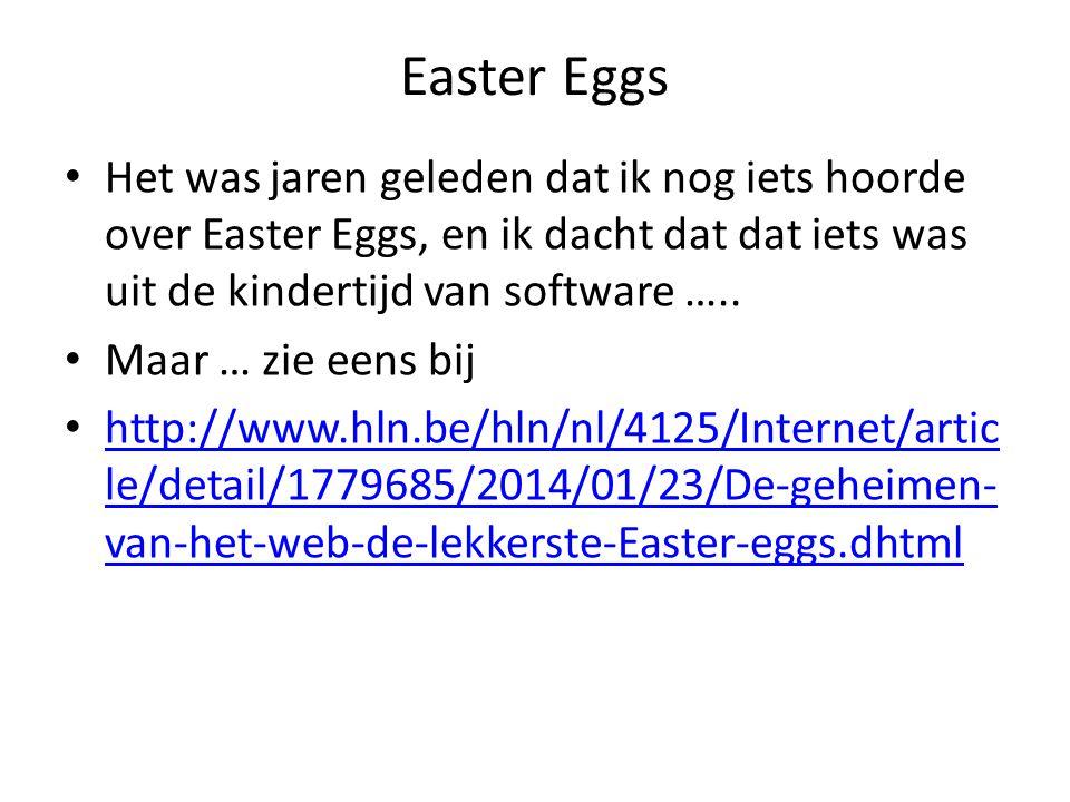 Easter Eggs Het was jaren geleden dat ik nog iets hoorde over Easter Eggs, en ik dacht dat dat iets was uit de kindertijd van software …..