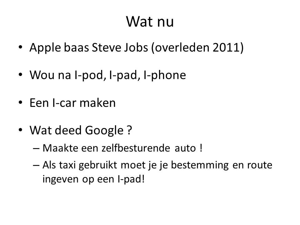 Wat nu Apple baas Steve Jobs (overleden 2011) Wou na I-pod, I-pad, I-phone Een I-car maken Wat deed Google .