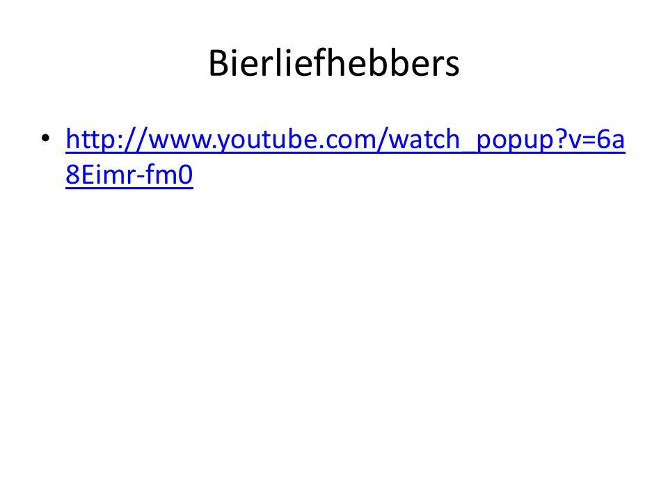 Bierliefhebbers http://www.youtube.com/watch_popup?v=6a 8Eimr-fm0 http://www.youtube.com/watch_popup?v=6a 8Eimr-fm0