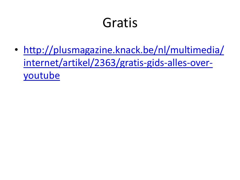 Gratis http://plusmagazine.knack.be/nl/multimedia/ internet/artikel/2363/gratis-gids-alles-over- youtube http://plusmagazine.knack.be/nl/multimedia/ internet/artikel/2363/gratis-gids-alles-over- youtube