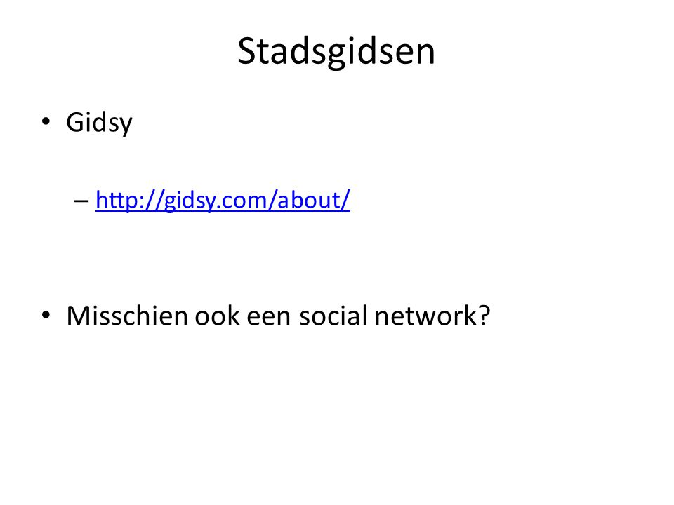 Stadsgidsen Gidsy – http://gidsy.com/about/ http://gidsy.com/about/ Misschien ook een social network?