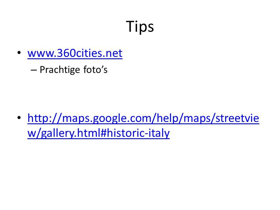 Tips www.360cities.net – Prachtige foto's http://maps.google.com/help/maps/streetvie w/gallery.html#historic-italy http://maps.google.com/help/maps/st