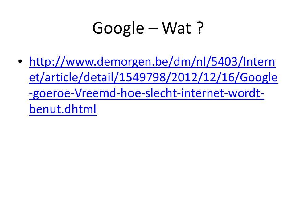 Google – Wat ? http://www.demorgen.be/dm/nl/5403/Intern et/article/detail/1549798/2012/12/16/Google -goeroe-Vreemd-hoe-slecht-internet-wordt- benut.dh